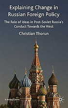 Explaining change in Russian foreign policy : the role of ideas in post-Soviet Russia's conduct towards the West