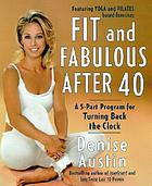 Fit and fabulous after 40 : a 5-part program for turning back the clock