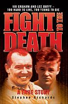 Fight to the death : a true story : the bloody story of Britain's deadliest rivals : Viv Graham and Lee Duffy - too hard to live, too young to die