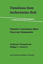 Transitions from authoritarian rule : Conference : Papers. [Vol 1] ; Southern Europe ..., [Vol 4] ; Tentative conclusions about uncertain democracies