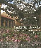 Under stately oaks : a pictorial history of LSU