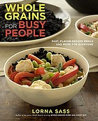 Whole grains for busy people : fast, flavor-packed meals and more for everyone