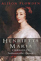 Henrietta Maria : Charles I's indomitable queen