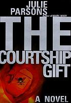 The courtship gift : a novel