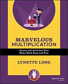 Marvelous multiplication : games and activities that make math easy and fun
