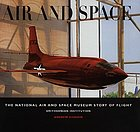 Air and space : the National Air and Space Museum story of flight