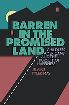 Barren in the promised land : childless Americans and the pursuit of happiness