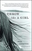 Throw like a girl : stories