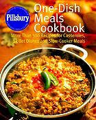 Pillsbury, one-dish meals cookbook : more than 300 recipes for casseroles, skillet dishes, and slow-cooker meals