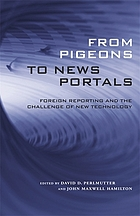 From pigeons to news portals : foreign reporting and the challenge of new technology