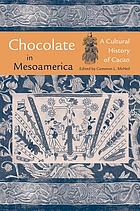 Chocolate in Mesoamerica : a cultural history of cacao