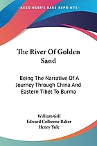 The river of golden sand. The narrative of a journey through China and eastern Tibet to Burmah