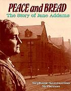 Peace and bread : the story of Jane Addams