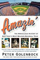 Amazin' : the miraculous history of New York's most beloved baseball team