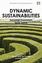 Dynamic sustainabilities : technology, environment, social justice