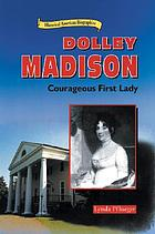Dolley Madison : courageous first lady