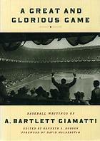 A great and glorious game : baseball writings of A. Bartlett Giamatti
