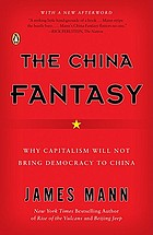 The China fantasy : why capitalism will not bring democracy to China