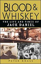 Blood and whiskey : the life and times of Jack Daniel