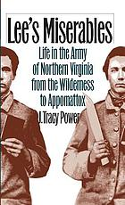 Lee's miserables : life in the Army of Northern Virginia from the Wilderness to Appomattox