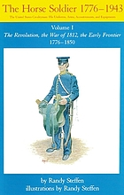 The horse soldier, 1776-1943 : the United States cavalryman-his uniforms, arms, accoutrements, and equipments