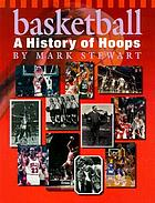 Basketball : a history of hoops
