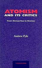 Atomism and its critics : problem areas associated with the development of the atomic theory of matter from Democritus to Newton