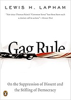 Gag rule : on the suppression of dissent and the stifling of democracy