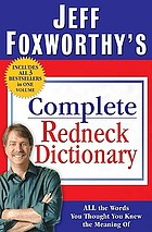 Jeff Foxworthy's complete redneck dictionary : all the words you thought you knew the meaning of