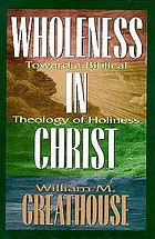Wholeness in Christ : toward a Biblical theology of holiness