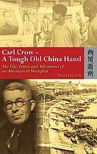 Carl Crow, a tough old China hand : the life, times and adventures of an American in Shanghai