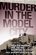 Murder in the model city : the Black Panthers, Yale, and the redemption of a killer