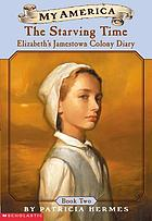 The starving time : Elizabeth's diary, book two