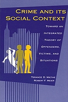 Crime and its social context : toward an integrated theory of offenders, victims, and situations