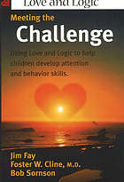 Meeting the challenge : using love and logic to help children develop attention and behavior skills
