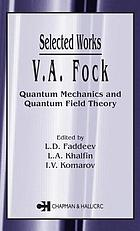 V.A. Fock--selected works : quantum mechanics and quantum field theory
