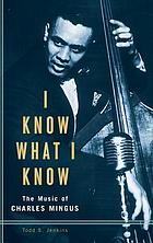 I know what I know the music of Charles Mingus