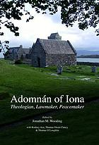 Adomnán of Iona : theologian, lawmaker, peacemaker