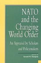 NATO and the changing world order : an appraisal by scholars and policymakers