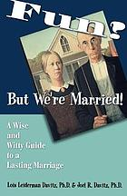 Fun? but we're married! : a wise and witty guide to a lasting marriage