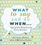 What to say and do when-- : appropriate responses for every situation