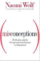 Misconceptions : truth, lies, and the unexpected on the journey to motherhood