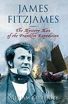 James Fitzjames : the mystery man of the Franklin Expedition
