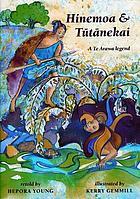 A Hinemoa rāua ko Tūtānekai : he kōrerohanga anō o tētahi o ngā pakiwaitara rongonui o Te Arawa