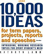 10,000 ideas for term papers, projects, reports, and speeches : intriguing, original research topics for every student's need