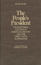 The people's President : the electoral college in American history and the direct-vote alternative