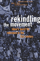 Rekindling the movement : labor's quest for relevance in the twenty-first century
