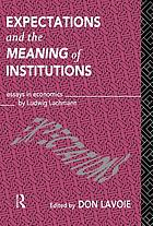 Expectations and the meaning of institutions : essays in economics