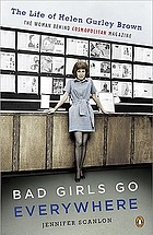 Bad girls go everywhere : the life of Helen Gurley Brown, the woman behind Cosmopolitan magazine