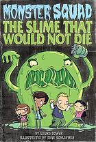 The slime that would not die